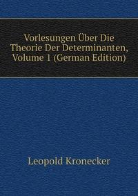 Vorlesungen Über Die Theorie Der Determinanten, Volume 1 (German Edition), Leopold Kronecker обложка-превью