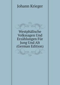 Книга под заказ: «Westphälische Volkssagen Und Erzählungen Für Jung Und Alt (German Edition)»
