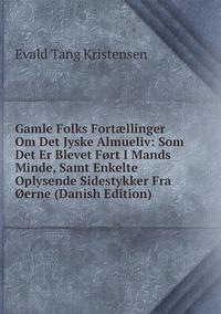 Книга под заказ: «Gamle Folks Fortællinger Om Det Jyske Almueliv: Som Det Er Blevet Ført I Mands Minde, Samt Enkelte Oplysende Sidestykker Fra Øerne (Danish Edition)»