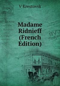 Книга под заказ: «Madame Ridnieff (French Edition)»