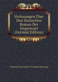 Книга под заказ: «Vorlesungen Über Den Deutschen Roman Der Gegenwart (German Edition)»