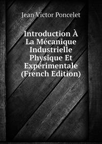 Книга под заказ: «Introduction À La Mécanique Industrielle Physique Et Expérimentale (French Edition)»