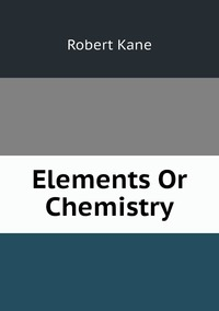 Elements Or Chemistry, Robert Kane обложка-превью