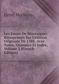Les Essais De Montaigne: Réimprimés Sur L'édition Originale De 1588, Avec Notes, Glossaire Et Index, Volume 2 (French Edition), Henri Motheau обложка-превью