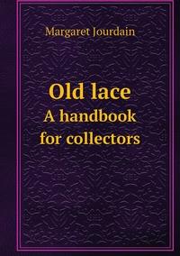Old lace: A handbook for collectors, Margaret Jourdain обложка-превью