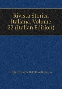 Rivista Storica Italiana, Volume 22 (Italian Edition), Istituto Fasciste Di Coltura Di Torino обложка-превью