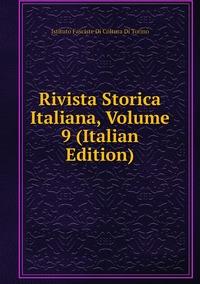Rivista Storica Italiana, Volume 9 (Italian Edition), Istituto Fasciste Di Coltura Di Torino обложка-превью