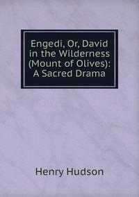 Engedi, Or, David in the Wilderness (Mount of Olives): A Sacred Drama, Henry Hudson обложка-превью