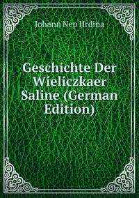 Geschichte Der Wieliczkaer Saline (German Edition), Johann Nep Hrdina обложка-превью