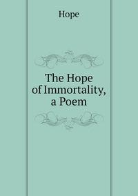The Hope of Immortality, a Poem, Hope обложка-превью