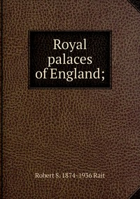 Royal palaces of England;, Robert S. 1874-1936 Rait обложка-превью