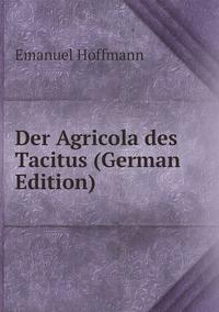 Der Agricola des Tacitus (German Edition), Emanuel Hoffmann обложка-превью