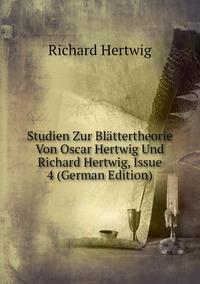 Studien Zur Blättertheorie Von Oscar Hertwig Und Richard Hertwig, Issue 4 (German Edition), Richard Hertwig обложка-превью