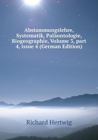 Abstammungslehre, Systematik, Paläontologie, Biogeographie, Volume 3, part 4, issue 4 (German Edition), Richard Hertwig обложка-превью