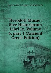Herodoti Musae: Sive Historiarum Libri Ix, Volume 6,part 1 (Ancient Greek Edition), Lodewijk Caspar Valckenaer обложка-превью