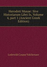 Herodoti Musae: Sive Historiarum Libri Ix, Volume 4,part 1 (Ancient Greek Edition), Lodewijk Caspar Valckenaer обложка-превью