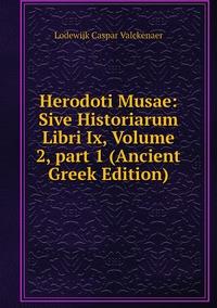Herodoti Musae: Sive Historiarum Libri Ix, Volume 2,part 1 (Ancient Greek Edition), Lodewijk Caspar Valckenaer обложка-превью
