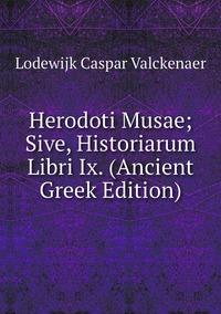 Herodoti Musae; Sive, Historiarum Libri Ix. (Ancient Greek Edition), Lodewijk Caspar Valckenaer обложка-превью