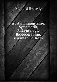 Abstammungslehre, Systematik, Paläontologie, Biogeographie; (German Edition), Richard Hertwig обложка-превью