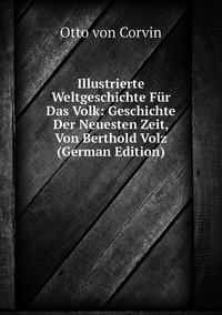 Illustrierte Weltgeschichte Für Das Volk: Geschichte Der Neuesten Zeit, Von Berthold Volz (German Edition), Otto Von Corvin обложка-превью