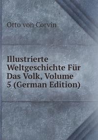 Illustrierte Weltgeschichte Für Das Volk, Volume 5 (German Edition), Otto Von Corvin обложка-превью