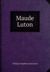 Maude Luton, William Stephens Hayward обложка-превью