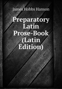 Preparatory Latin Prose-Book (Latin Edition), James Hobbs Hanson обложка-превью