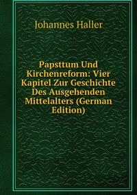 Papsttum Und Kirchenreform: Vier Kapitel Zur Geschichte Des Ausgehenden Mittelalters (German Edition), Johannes Haller обложка-превью