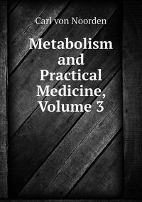Metabolism and Practical Medicine, Volume 3, Carl von Noorden обложка-превью