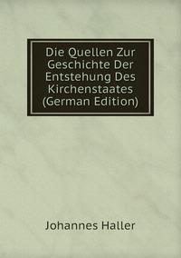 Die Quellen Zur Geschichte Der Entstehung Des Kirchenstaates (German Edition), Johannes Haller обложка-превью