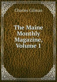 The Maine Monthly Magazine, Volume 1, Charles Gilman обложка-превью