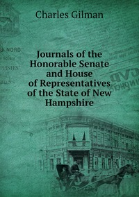 Книга под заказ: «Journals of the Honorable Senate and House of Representatives of the State of New Hampshire»