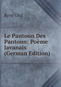 Le Pantoun Des Pantoun: Poème Javanais (German Edition), Rene Ghil обложка-превью