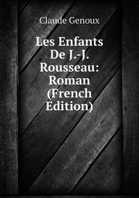 Les Enfants De J.-J. Rousseau: Roman (French Edition), Claude Genoux обложка-превью