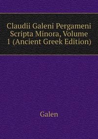 Книга под заказ: «Claudii Galeni Pergameni Scripta Minora, Volume 1 (Ancient Greek Edition)»