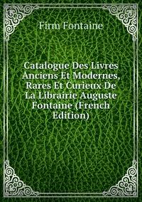 Catalogue Des Livres Anciens Et Modernes, Rares Et Curieux De La Librairie Auguste Fontaine (French Edition), Firm Fontaine обложка-превью