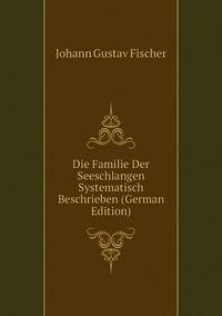 Die Familie Der Seeschlangen Systematisch Beschrieben (German Edition), Johann Gustav Fischer обложка-превью