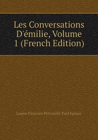 Les Conversations D'émilie, Volume 1 (French Edition), Louise Florence Petronille Tard Epinay обложка-превью