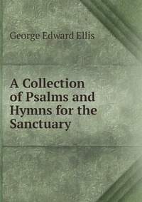 A Collection of Psalms and Hymns for the Sanctuary, Ellis George Edward обложка-превью