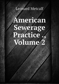 American Sewerage Practice ., Volume 2, Leonard Metcalf обложка-превью
