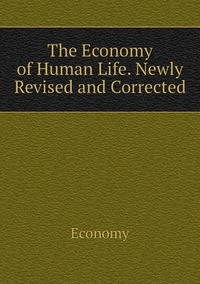 The Economy of Human Life. Newly Revised and Corrected, Economy обложка-превью