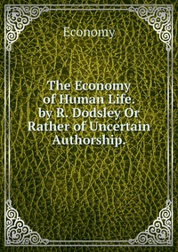 The Economy of Human Life. by R. Dodsley Or Rather of Uncertain Authorship., Economy обложка-превью