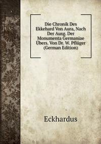 Die Chronik Des Ekkehard Von Aura, Nach Der Ausg. Der Monumenta Germaniae Übers. Von Dr. W. Pflüger (German Edition), Eckhardus обложка-превью