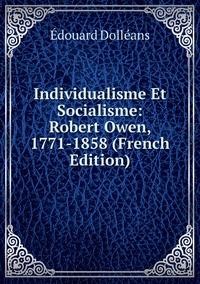 Individualisme Et Socialisme: Robert Owen, 1771-1858 (French Edition), Edouard Dolleans обложка-превью