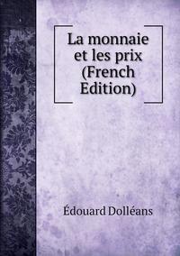 La monnaie et les prix (French Edition), Edouard Dolleans обложка-превью