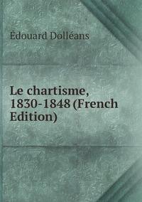 Le chartisme, 1830-1848 (French Edition), Edouard Dolleans обложка-превью