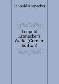 Leopold Kronecker's Werke (German Edition), Leopold Kronecker обложка-превью