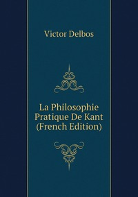 La Philosophie Pratique De Kant (French Edition), Victor Delbos обложка-превью