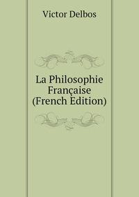 La Philosophie Française (French Edition), Victor Delbos обложка-превью