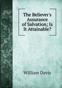 Книга под заказ: «The Believer's Assurance of Salvation; Is It Attainable?»